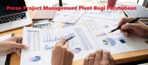 Peran Project Management Plant Bagi Perusahaan