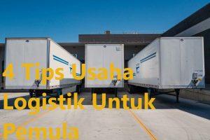 4 Tips Usaha Logistik Untuk Pemula